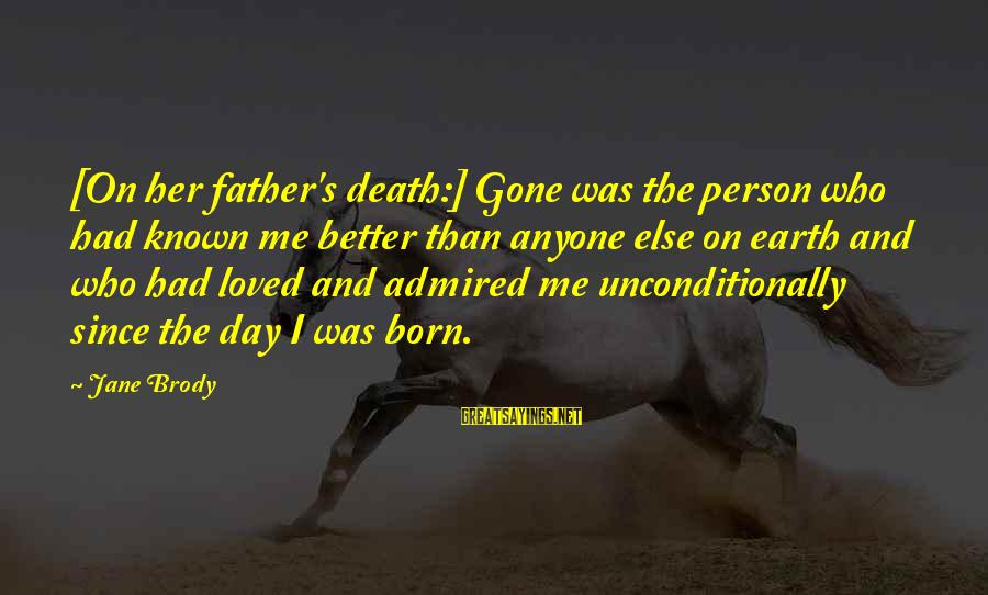 Father Death Day Sayings By Jane Brody: [On her father's death:] Gone was the person who had known me better than anyone