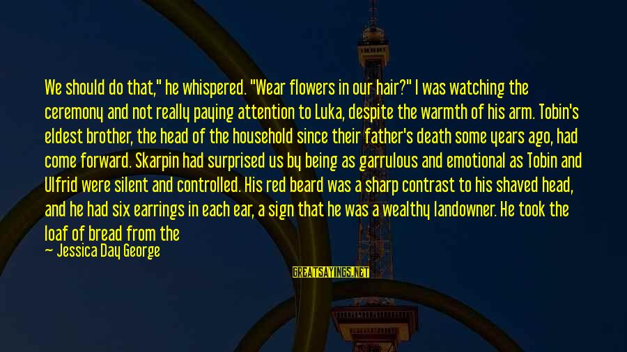 """Father Death Day Sayings By Jessica Day George: We should do that,"""" he whispered. """"Wear flowers in our hair?"""" I was watching the"""