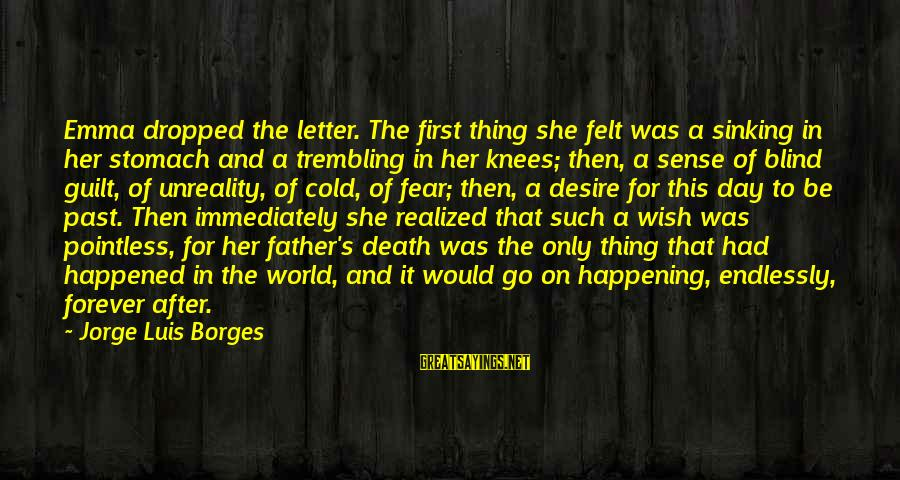 Father Death Day Sayings By Jorge Luis Borges: Emma dropped the letter. The first thing she felt was a sinking in her stomach