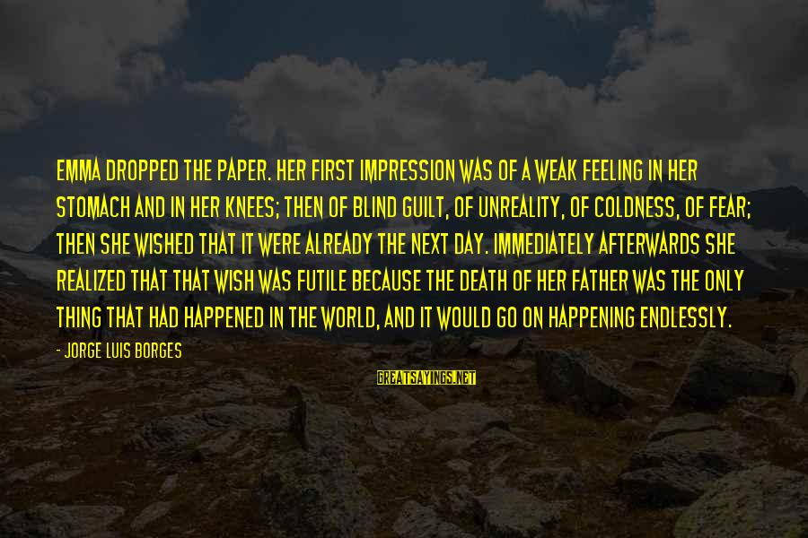 Father Death Day Sayings By Jorge Luis Borges: Emma dropped the paper. Her first impression was of a weak feeling in her stomach