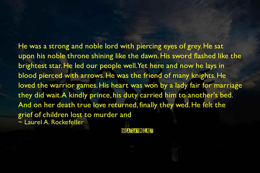 Father Death Day Sayings By Laurel A. Rockefeller: He was a strong and noble lord with piercing eyes of grey. He sat upon