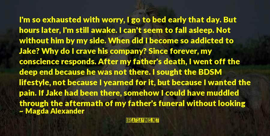 Father Death Day Sayings By Magda Alexander: I'm so exhausted with worry, I go to bed early that day. But hours later,