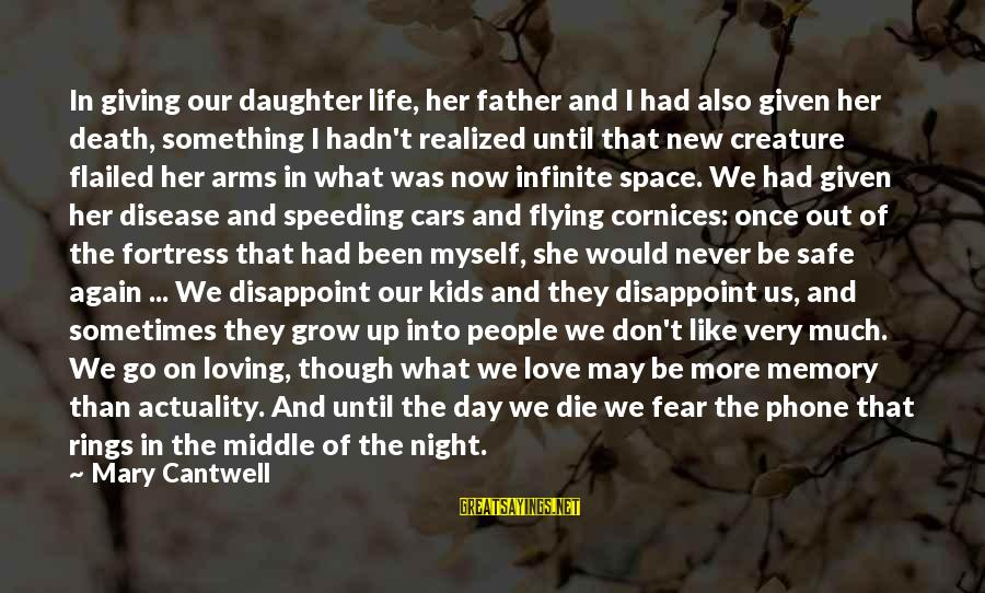Father Death Day Sayings By Mary Cantwell: In giving our daughter life, her father and I had also given her death, something