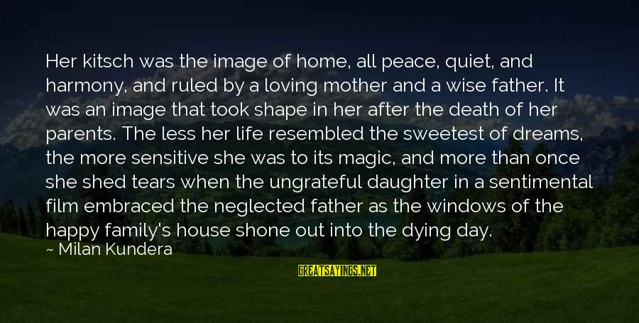 Father Death Day Sayings By Milan Kundera: Her kitsch was the image of home, all peace, quiet, and harmony, and ruled by
