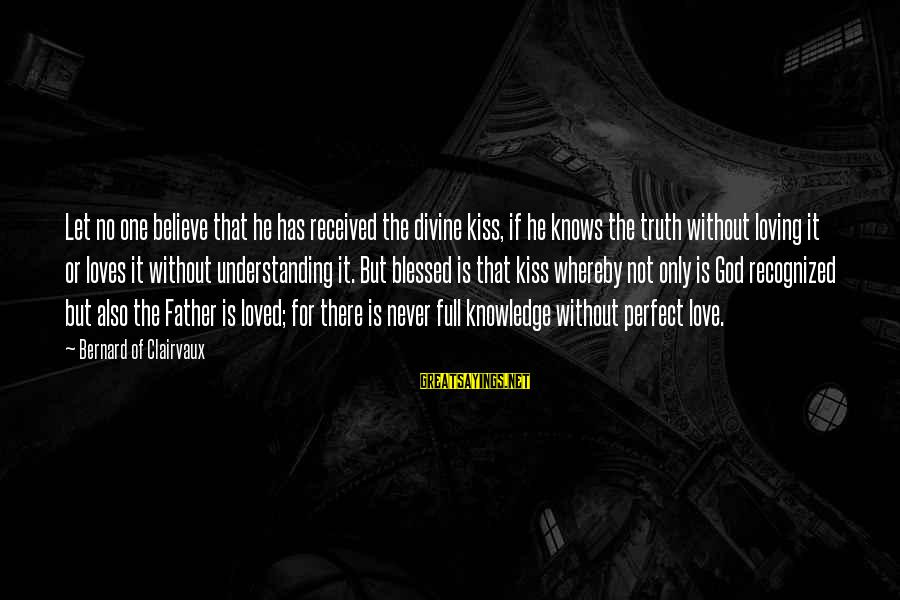 Father Divine Sayings By Bernard Of Clairvaux: Let no one believe that he has received the divine kiss, if he knows the