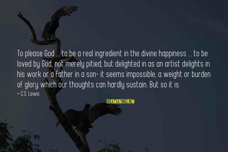Father Divine Sayings By C.S. Lewis: To please God ... to be a real ingredient in the divine happiness ... to