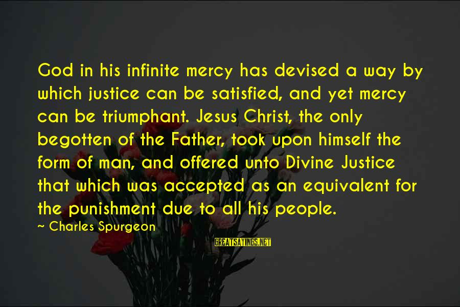 Father Divine Sayings By Charles Spurgeon: God in his infinite mercy has devised a way by which justice can be satisfied,