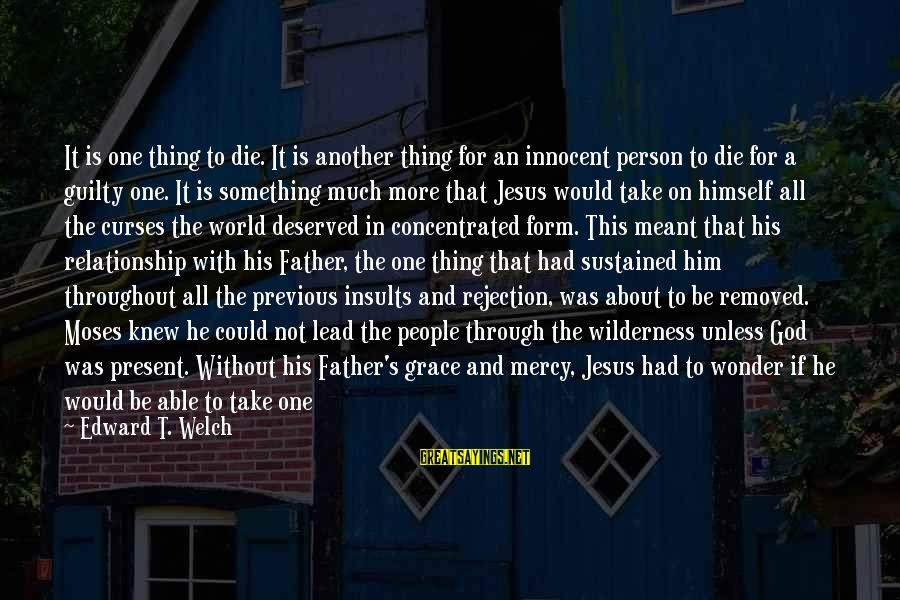 Father Divine Sayings By Edward T. Welch: It is one thing to die. It is another thing for an innocent person to