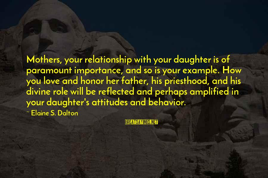 Father Divine Sayings By Elaine S. Dalton: Mothers, your relationship with your daughter is of paramount importance, and so is your example.