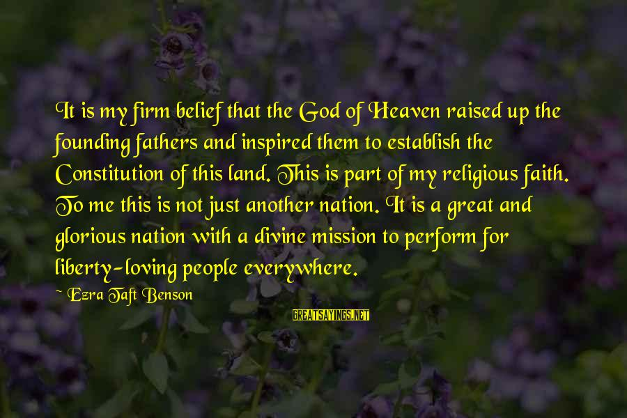 Father Divine Sayings By Ezra Taft Benson: It is my firm belief that the God of Heaven raised up the founding fathers