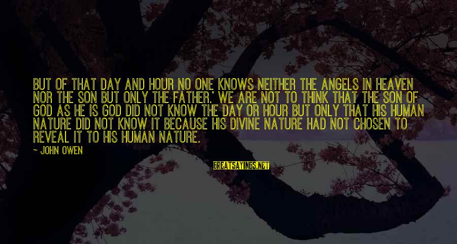 Father Divine Sayings By John Owen: But of that day and hour no one knows neither the angels in heaven nor