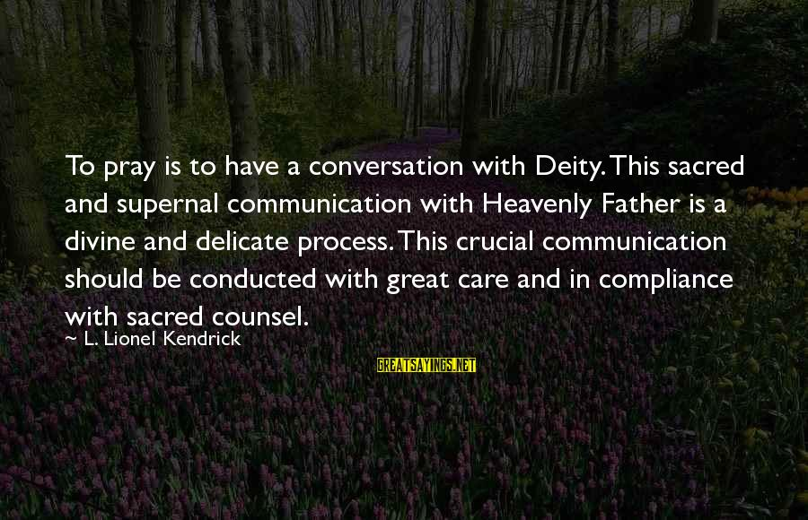 Father Divine Sayings By L. Lionel Kendrick: To pray is to have a conversation with Deity. This sacred and supernal communication with