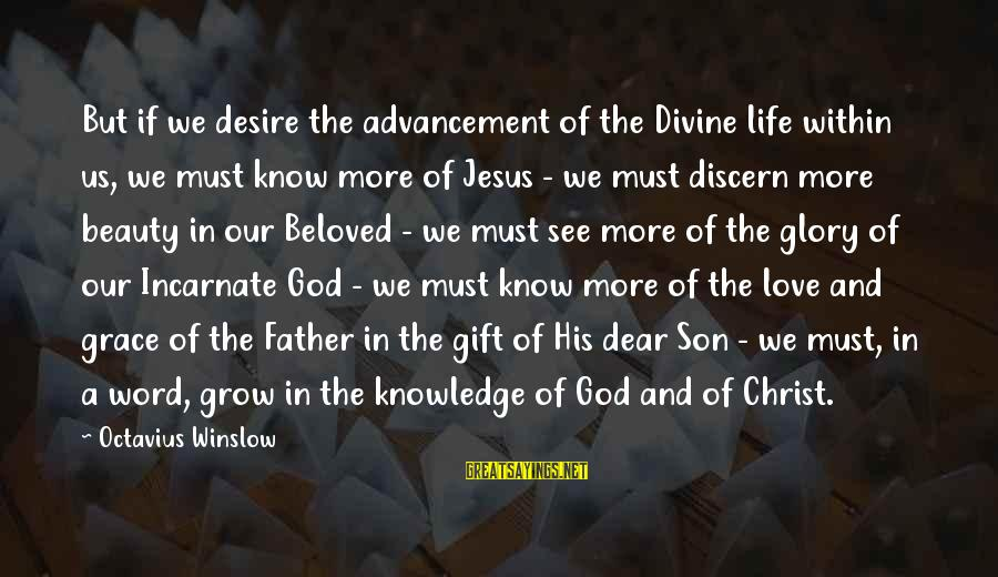 Father Divine Sayings By Octavius Winslow: But if we desire the advancement of the Divine life within us, we must know