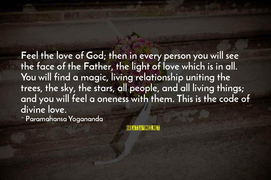 Father Divine Sayings By Paramahansa Yogananda: Feel the love of God; then in every person you will see the face of