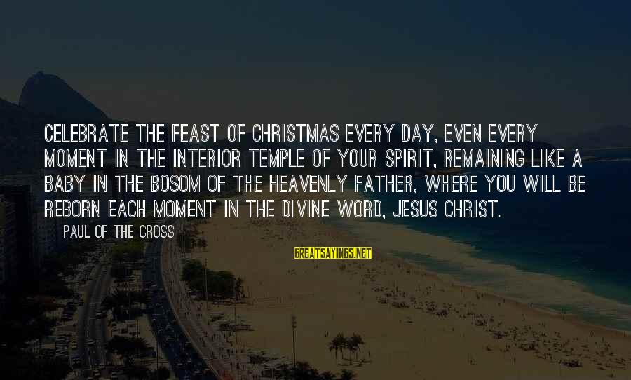 Father Divine Sayings By Paul Of The Cross: Celebrate the feast of Christmas every day, even every moment in the interior temple of