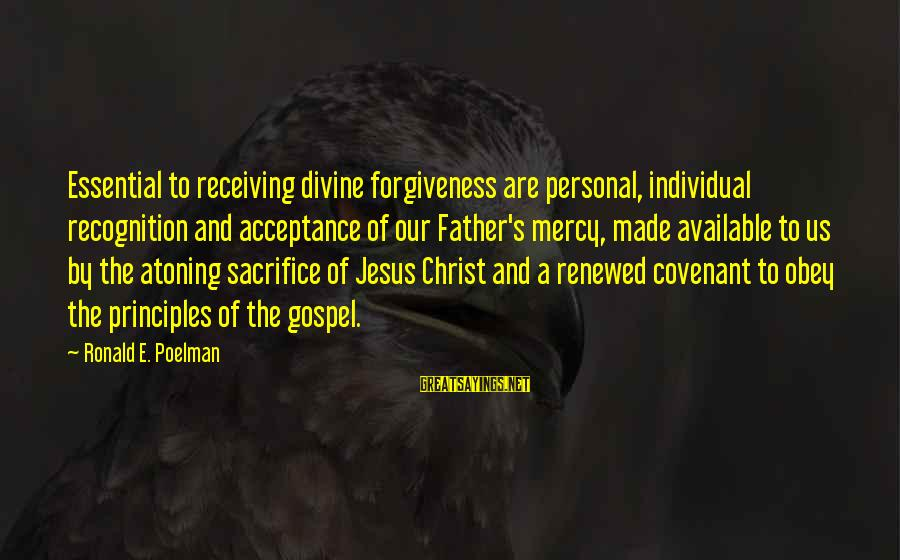 Father Divine Sayings By Ronald E. Poelman: Essential to receiving divine forgiveness are personal, individual recognition and acceptance of our Father's mercy,