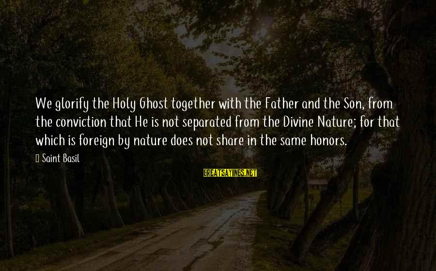 Father Divine Sayings By Saint Basil: We glorify the Holy Ghost together with the Father and the Son, from the conviction