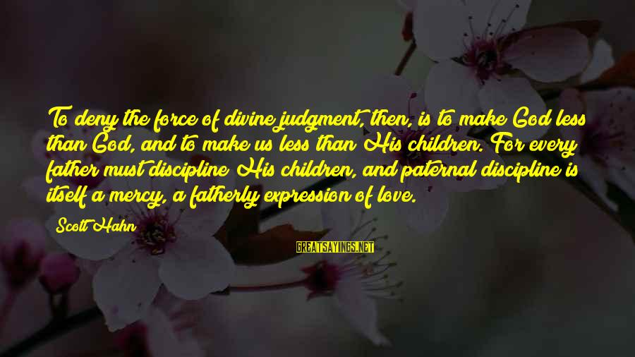 Father Divine Sayings By Scott Hahn: To deny the force of divine judgment, then, is to make God less than God,