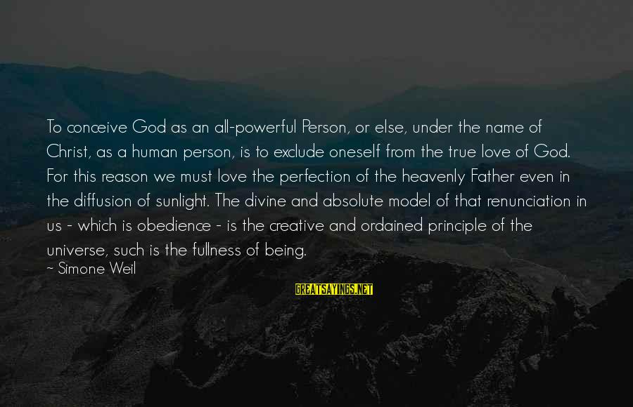 Father Divine Sayings By Simone Weil: To conceive God as an all-powerful Person, or else, under the name of Christ, as