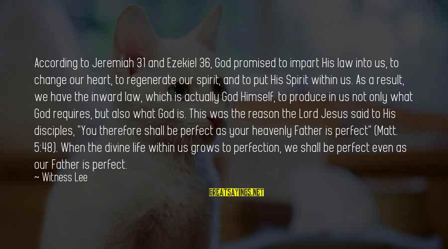 Father Divine Sayings By Witness Lee: According to Jeremiah 31 and Ezekiel 36, God promised to impart His law into us,