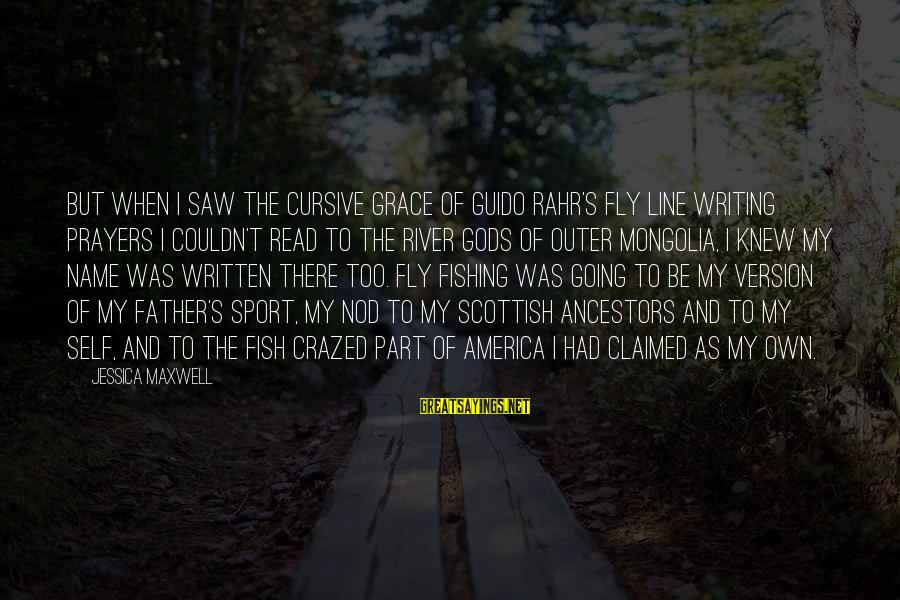 Father Guido Sayings By Jessica Maxwell: But when I saw the cursive grace of Guido Rahr's fly line writing prayers I