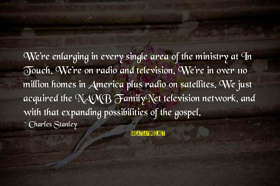 Father In Law Death Anniversary Sayings By Charles Stanley: We're enlarging in every single area of the ministry at In Touch. We're on radio