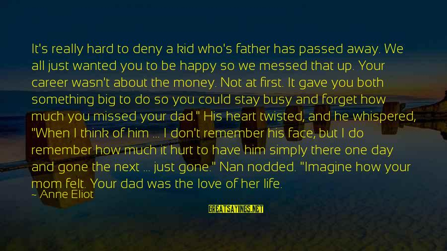 Father Son Life Sayings By Anne Eliot: It's really hard to deny a kid who's father has passed away. We all just