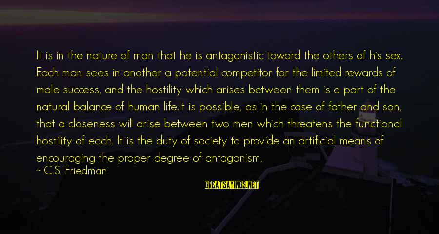 Father Son Life Sayings By C.S. Friedman: It is in the nature of man that he is antagonistic toward the others of