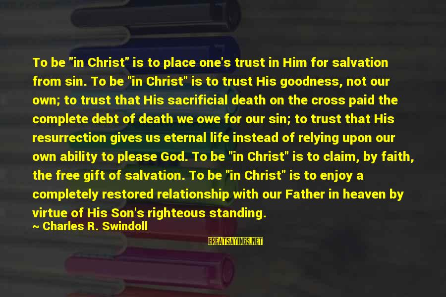 """Father Son Life Sayings By Charles R. Swindoll: To be """"in Christ"""" is to place one's trust in Him for salvation from sin."""