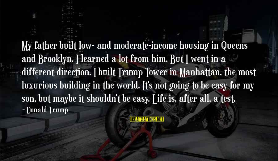 Father Son Life Sayings By Donald Trump: My father built low- and moderate-income housing in Queens and Brooklyn. I learned a lot