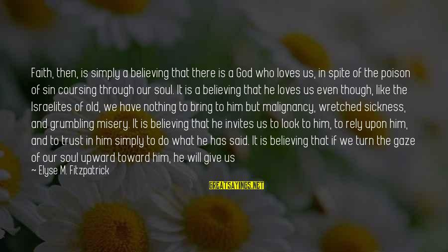 Father Son Life Sayings By Elyse M. Fitzpatrick: Faith, then, is simply a believing that there is a God who loves us, in