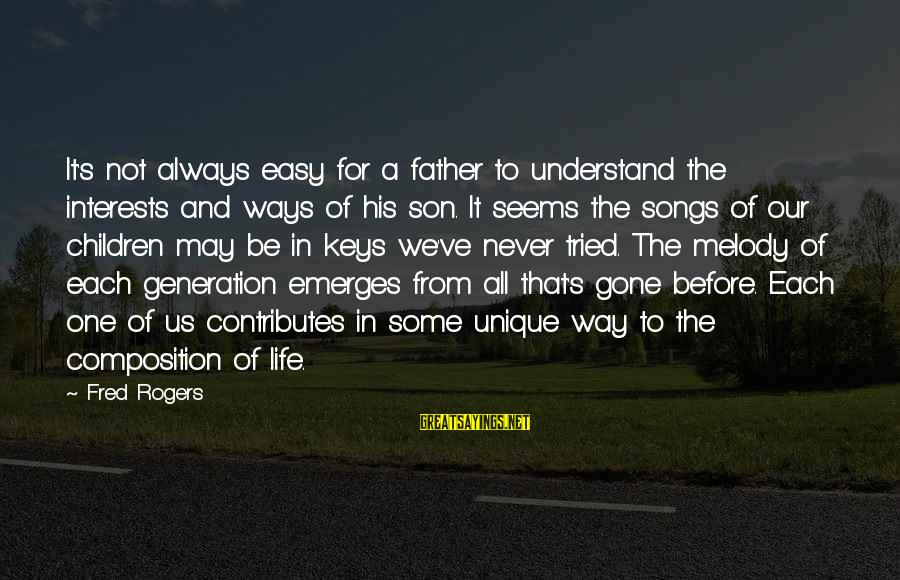 Father Son Life Sayings By Fred Rogers: It's not always easy for a father to understand the interests and ways of his