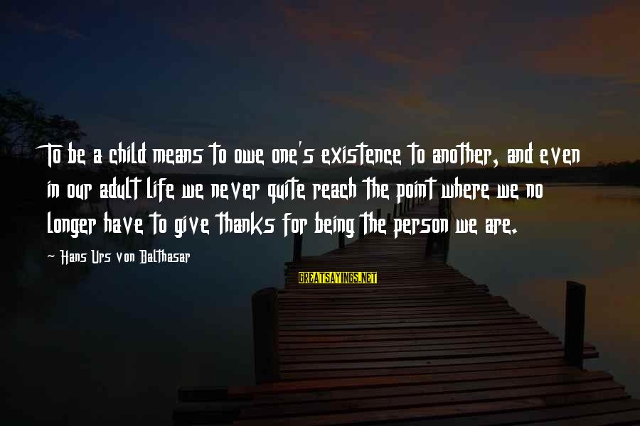 Father Son Life Sayings By Hans Urs Von Balthasar: To be a child means to owe one's existence to another, and even in our