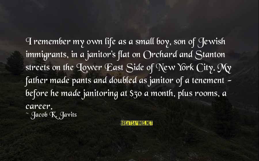 Father Son Life Sayings By Jacob K. Javits: I remember my own life as a small boy, son of Jewish immigrants, in a