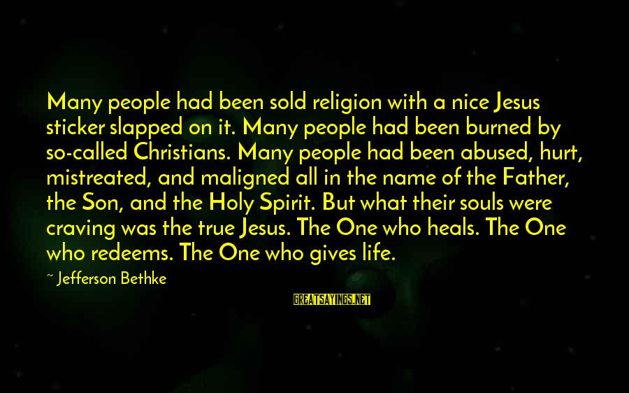 Father Son Life Sayings By Jefferson Bethke: Many people had been sold religion with a nice Jesus sticker slapped on it. Many