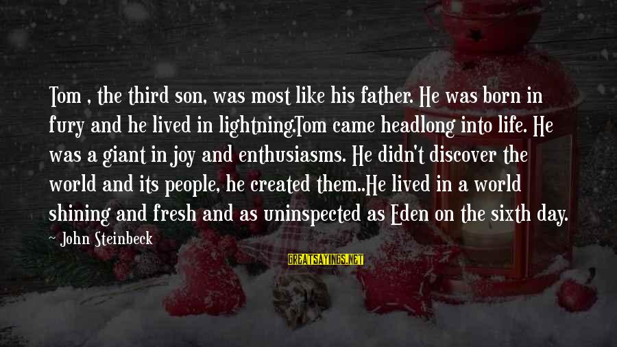 Father Son Life Sayings By John Steinbeck: Tom , the third son, was most like his father. He was born in fury