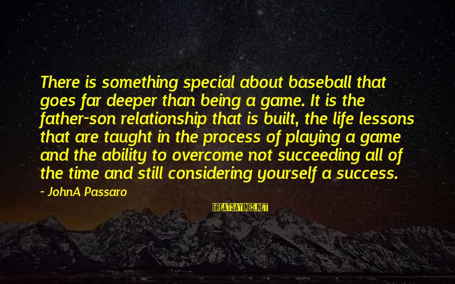 Father Son Life Sayings By JohnA Passaro: There is something special about baseball that goes far deeper than being a game. It