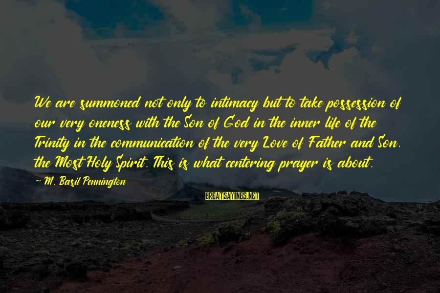Father Son Life Sayings By M. Basil Pennington: We are summoned not only to intimacy but to take possession of our very oneness