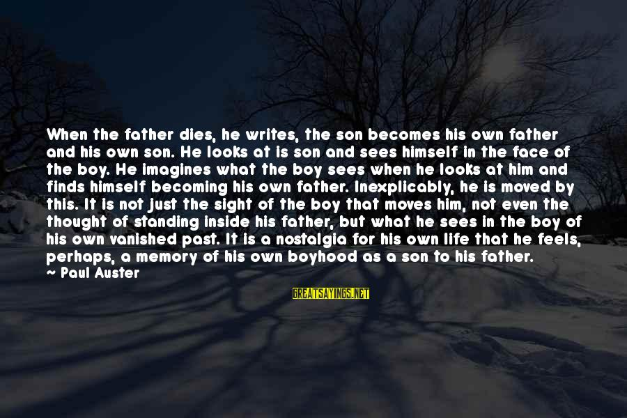 Father Son Life Sayings By Paul Auster: When the father dies, he writes, the son becomes his own father and his own