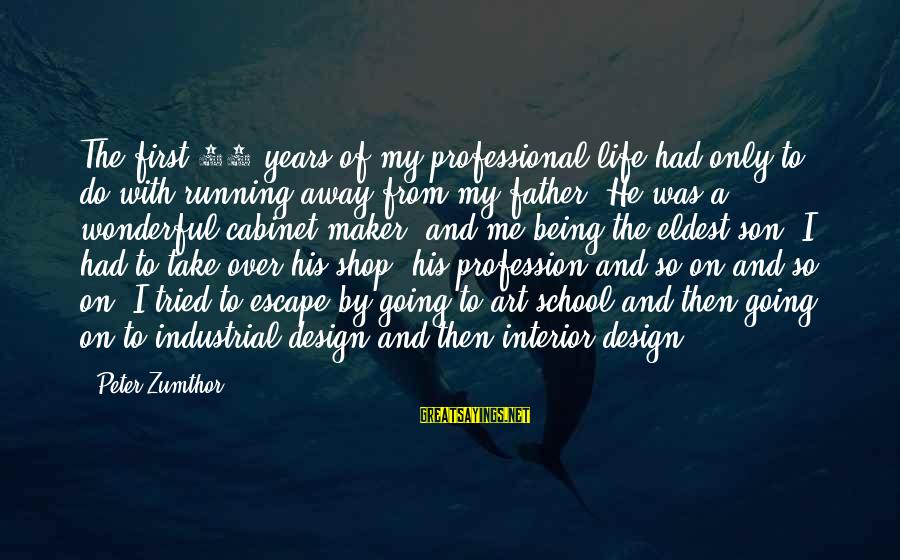 Father Son Life Sayings By Peter Zumthor: The first 10 years of my professional life had only to do with running away