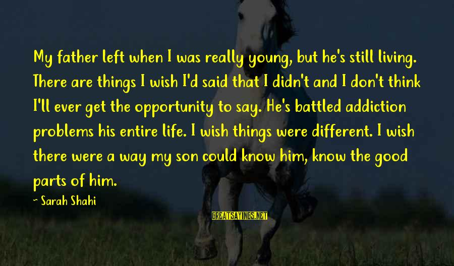 Father Son Life Sayings By Sarah Shahi: My father left when I was really young, but he's still living. There are things
