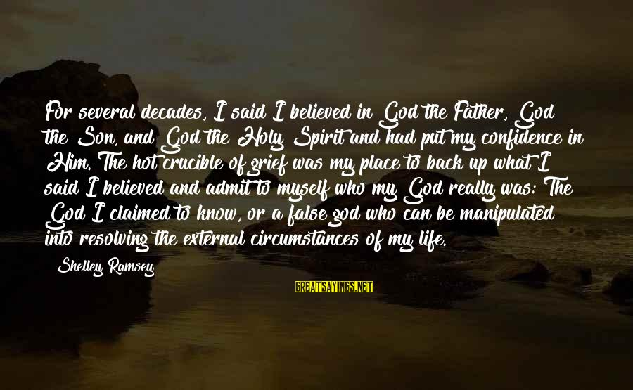 Father Son Life Sayings By Shelley Ramsey: For several decades, I said I believed in God the Father, God the Son, and