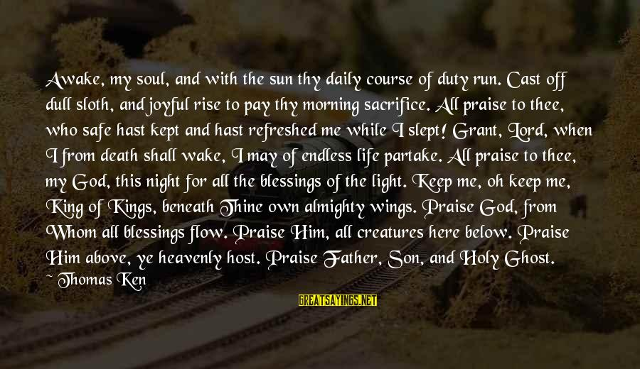 Father Son Life Sayings By Thomas Ken: Awake, my soul, and with the sun thy daily course of duty run. Cast off
