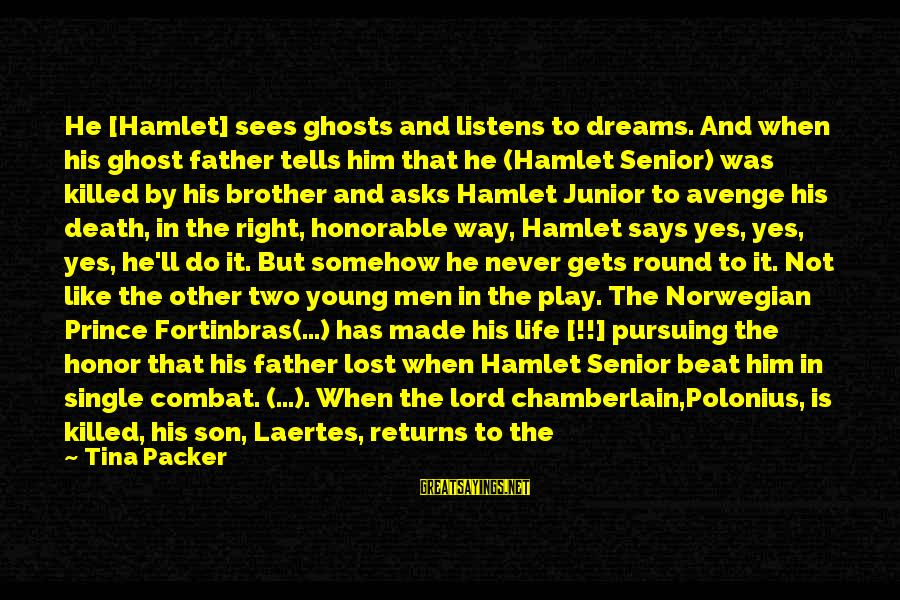 Father Son Life Sayings By Tina Packer: He [Hamlet] sees ghosts and listens to dreams. And when his ghost father tells him