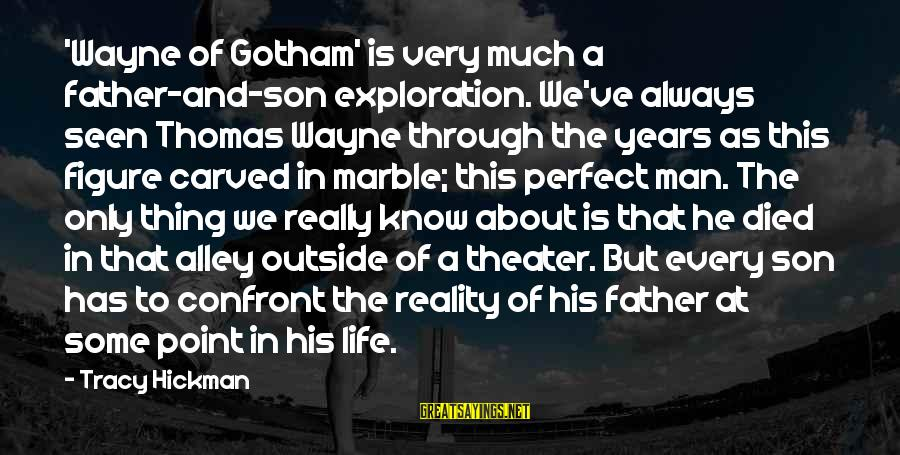 Father Son Life Sayings By Tracy Hickman: 'Wayne of Gotham' is very much a father-and-son exploration. We've always seen Thomas Wayne through