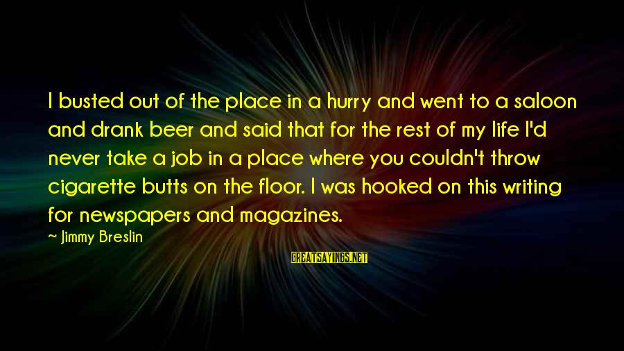 Father Walking Down The Aisle Sayings By Jimmy Breslin: I busted out of the place in a hurry and went to a saloon and