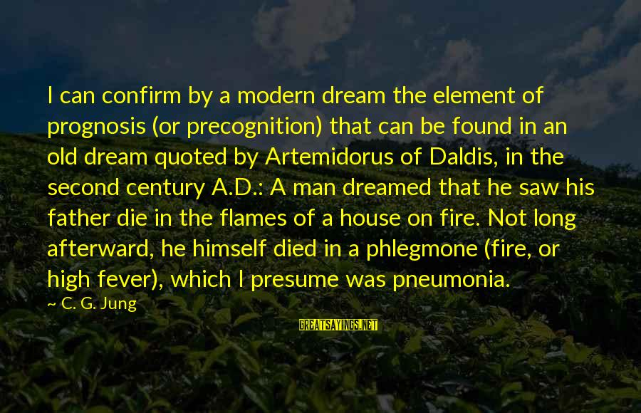 Father'd Sayings By C. G. Jung: I can confirm by a modern dream the element of prognosis (or precognition) that can