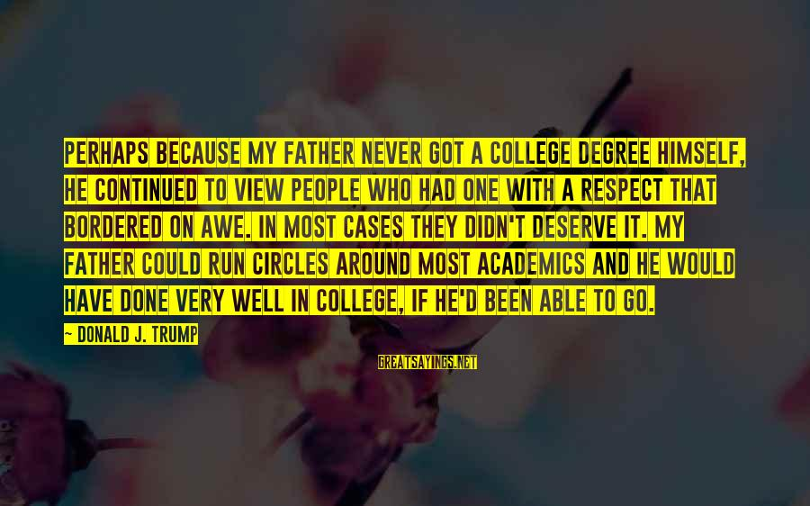 Father'd Sayings By Donald J. Trump: Perhaps because my father never got a college degree himself, he continued to view people