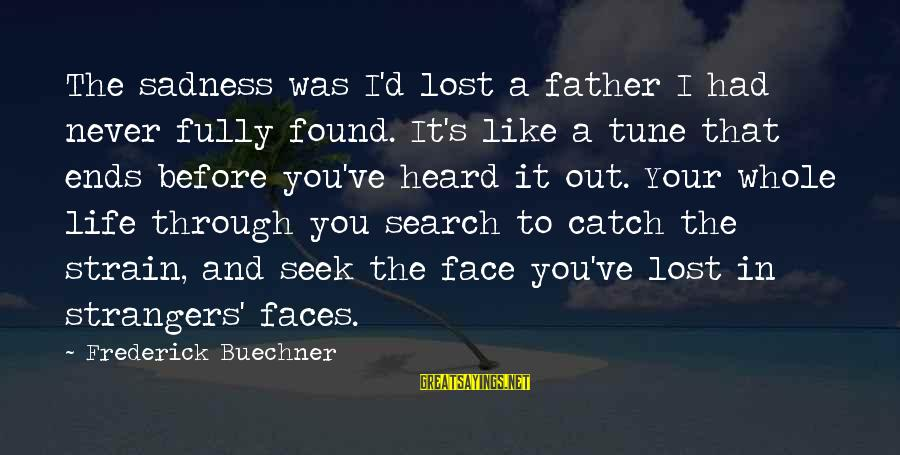 Father'd Sayings By Frederick Buechner: The sadness was I'd lost a father I had never fully found. It's like a