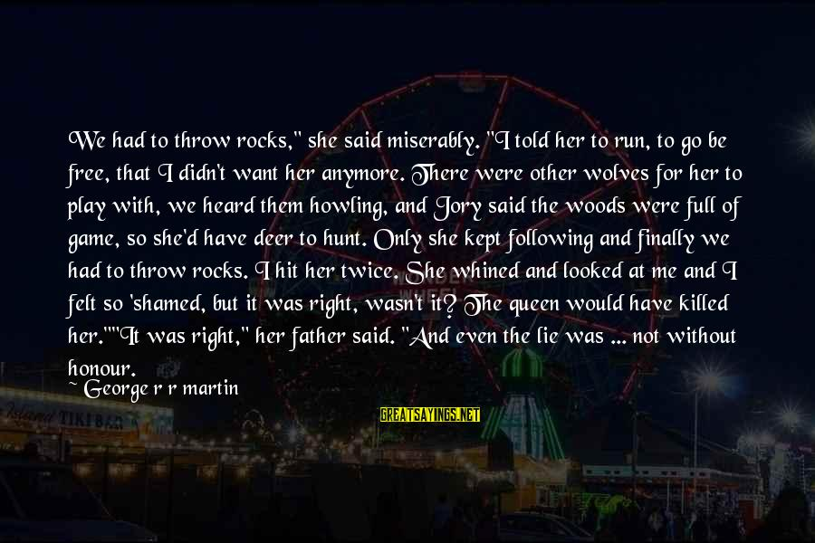"Father'd Sayings By George R R Martin: We had to throw rocks,"" she said miserably. ""I told her to run, to go"